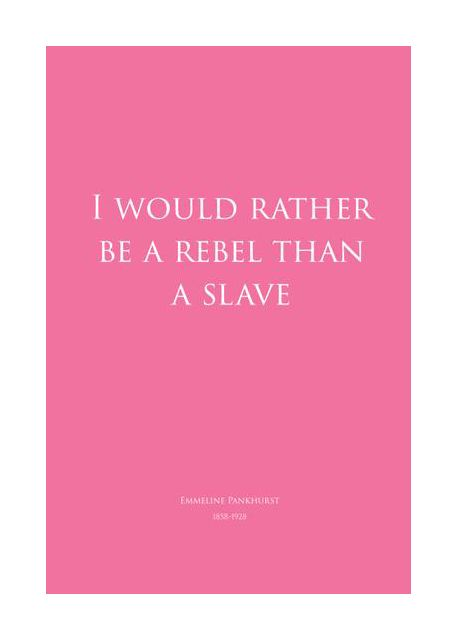 I would rather be a rebel - pink